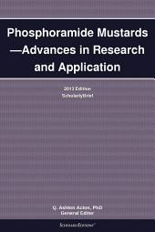 Phosphoramide Mustards—Advances in Research and Application: 2013 Edition: ScholarlyBrief