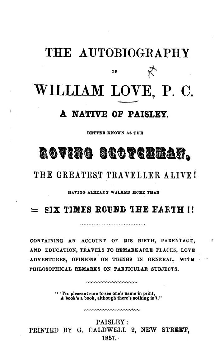 The Autobiography of William Love P.C., a Native of Paisley, Better Known as the Roving Scotchman, Etc