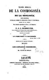 Teoría bíblica de la cosmogonía y de la geología: nueva doctrina fundada sobre un principio único y universal sacado de la Biblia ...