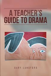 A Teacher's Guide to Drama