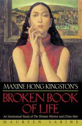 "Maxine Hong Kingston's Broken Book of Life: An Intertextual Study of ""The Woman Warrior"" and ""China Men"