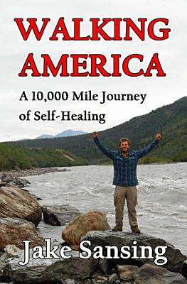 Walking America  A 10 000 Mile Journey of Self Healing