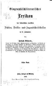 Biographischliterarisches Lexikon der katholischen deutschen Dichter, Volks- und Jugendschriftsteller im 19. Jahrhundert: Band 1