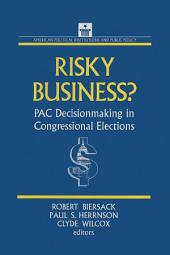 Risky Business: PAC Decision Making and Strategy: PAC Decision Making and Strategy