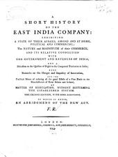 A short history of the East India company: exhibiting a state of their affairs, abroad and at home, political and commercial ...