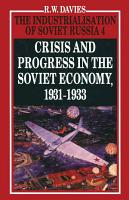 The Industrialisation of Soviet Russia Volume 4  Crisis and Progress in the Soviet Economy  1931 1933 PDF