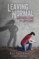Download Leaving Normal   Adventures in Gender Book