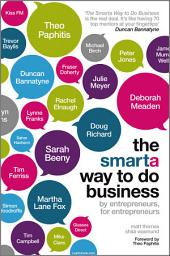 The Smarta Way To Do Business, Enhanced Edition: By entrepreneurs, for entrepreneurs; Your ultimate guide to starting a business