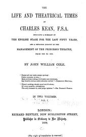 The Life and Theatrical Times of Charles Kean, F.S.A.: Including a Summary of the English Stage for the Last Fifty Years, and a Detailed Account of the Management of the Princess's Theatre, from 1850 to 1859, Volume 1