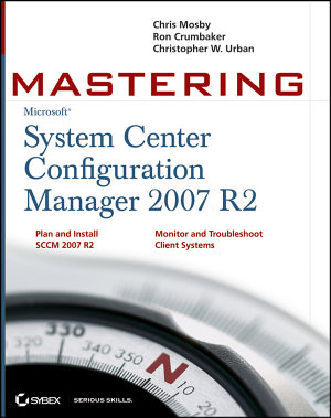 Mastering System Center Configuration Manager 2007 R2 PDF