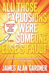 All Those Explosions Were Someone Else's Fault: A Novel