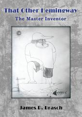That Other Hemingway: The Master Inventor