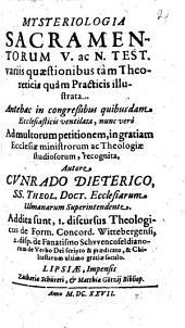 Mysteriologia Sacramentorum V. ac N. Test: variis quaestionibus tàm Theoreticis quàm Practicis illustrata ...