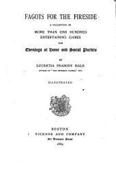 Fagots for the Fireside: A Collection of More Than One Hundred Entertaining Games for Evenings at Home and Social Parties