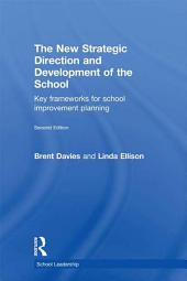 The New Strategic Direction and Development of the School: Key Frameworks for School Improvement Planning, Edition 2