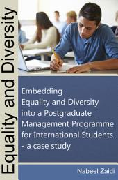 Equality and Diversity: Embedding Equality and Diversity into a Postgraduate Management Programme for International Students – a case study