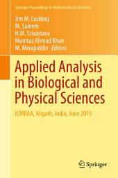 Applied Analysis in Biological and Physical Sciences: ICMBAA, Aligarh, India, June 2015