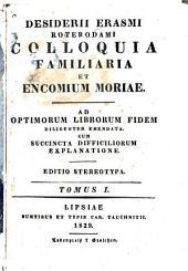 Desiderii Erasmi Roterdami Colloquia familiaria ; et Encomium moriae: Volume 1