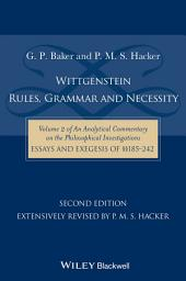 Wittgenstein: Rules, Grammar and Necessity: Volume 2 of an Analytical Commentary on the Philosophical Investigations, Essays and Exegesis 185-242, Edition 2