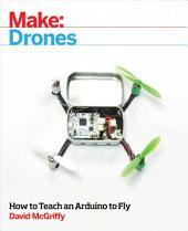 Make: Drones: Teach an Arduino to Fly