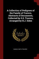 A Collection of Pedigrees of the Family of Travers  Abstracts of Documents  Collected by S S  Travers  Arranged by H J  Sides PDF