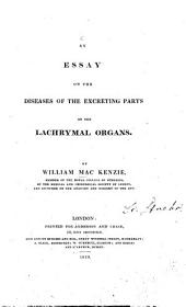 An Essay on the Diseases of the Excreting Parts of the Lachrymal Organs