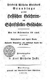 Friedrich Wilhelm Strieder ́s Grundlage zu einer Hessischen Gelehrten und Schriftsteller Geschichte Von der Reformation bis 1806: Achtzehnter und letzter Band, Band 18
