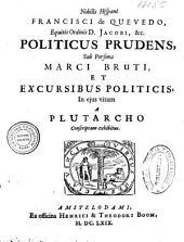 Nobilis Hispani Francisci de Quevedo ... Politicus prudens, sub persona Marci Bruti, et excursibus politicis, in ejus vitam a Plutarcho conscriptam exhibitus