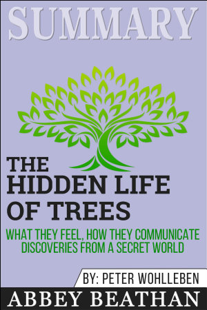 Summary  The Hidden Life of Trees  What They Feel  How They