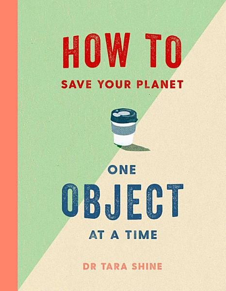 Download How to Save Your Planet One Object at a Time Book