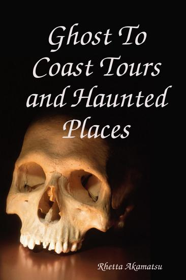 Ghost To Coast Tours and Haunted Places PDF