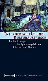 Intermedialität und Kulturaustausch: Beobachtungen im Spannungsfeld von Künsten und Medien
