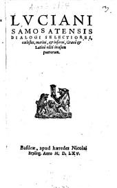 Luciani Samosatensis Dialogi Selectiores, coelestes, marini, et inferni