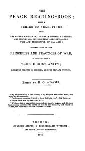 The Peace Reading-book: Being ... Selections ... Condemnatory of the Principles and Practices of War, and Inculcating Those of True Christianity ...