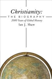 Christianity: The Biography: 2000 Years of Global History