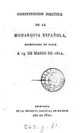 Constitucion politica de la monarquia española, promulgada en Cádiz a 19 de marzo de 1812