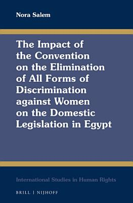 The Impact of the Convention on the Elimination of All Forms of Discrimination against Women on the Domestic Legislation in Egypt PDF