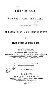 Physiology, Animal and Mental: Applied to the Preservation and Restoration of Health of Body, and Power of Mind