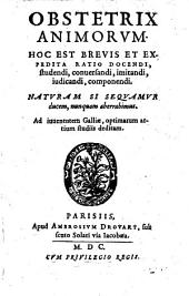 Obstetrix Animorum: Hoc est, brevis Et expedita Ratio Docendi, studendi, conversandi, imitandi, iudicandi, componendi