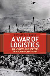 A War of Logistics: Parachutes and Porters in Indochina, 1945--1954