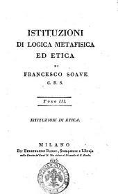 Istituzioni di logica metafisica ed etica di Francesco Soave C.R.S. Tomo 1. -4]: Istituzioni di etica, Volume 3