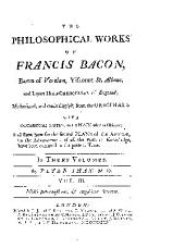 The Philosophical Works of Francis Bacon, Baron of Verulam, Viscount St. Albans, and Lord High-Chancellor of England: Methodized, and Made English from the Originals, with Occasional Notes, To Explain what is Obscure; and Show how Far the Several PLANS of the AUTHOR, for the Advancement of All the Parts of Knowledge, Have Been Executed to the Present Time, Volume 3