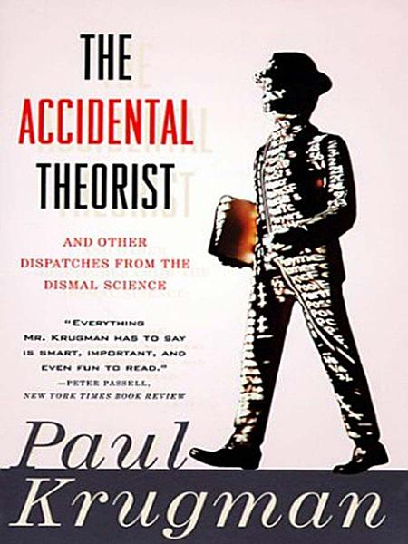 Download The Accidental Theorist  And Other Dispatches from the Dismal Science Book