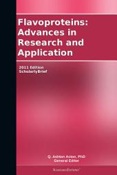 Flavoproteins: Advances in Research and Application: 2011 Edition: ScholarlyBrief