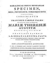 Heraldicae Regni Hungariae Specimen, Regia, Provinciarum, Nobiliumque Scuta Complectens