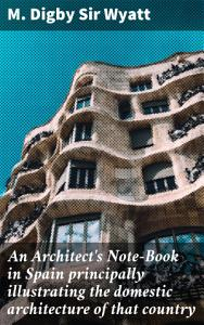 An Architect s Note Book in Spain principally illustrating the domestic architecture of that country Book