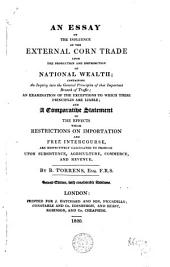 An Essay on the Influence of the External Corn Trade Upon the Production and Distribution of National Wealth; ...