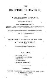 The British Theatre: Or, a Collection of Plays, which are Acted at the Theaters Royal ... : With Biographical and Critical Remarks. Road to ruin. Deserted daughter. Stranger. De chontfort. Pont of honour, Volume 24