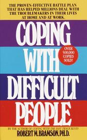 Coping with Difficult People: The Proven-Effective Battle Plan That Has Helped Millions Deal with theTroublemakers in Their Lives at Home and at Work