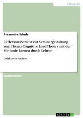 Reflexionsbericht zur Seminargestaltung zum Thema Cognitive Load Theory mit der Methode Lernen durch Lehren: Didaktische Analyse